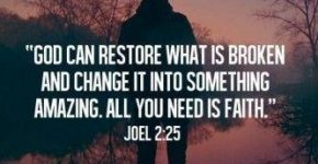 god-can-restore-what-is-broken-and-change-it-into-something-amazing-all-you-need-is-faith-quote-1