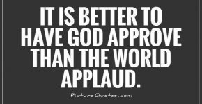 it-is-better-to-have-god-approve-than-the-world-applaud-quote-1