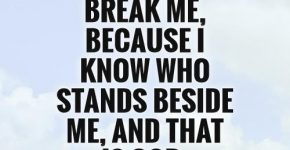 nobody-can-break-me-because-i-know-who-stands-beside-me-and-that-is-god-quote-1