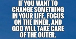 if-you-want-to-change-something-in-your-life-focus-on-the-inner-and-god-will-take-care-of-the-outer-quote-1